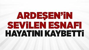 Ardeşen'in Sevilen Esnafı Hayatını Kaybetti
