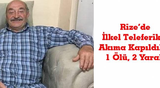 Rize'de İlkel Teleferikte Akıma Kapıldılar 1 Ölü, 2 Yaralı