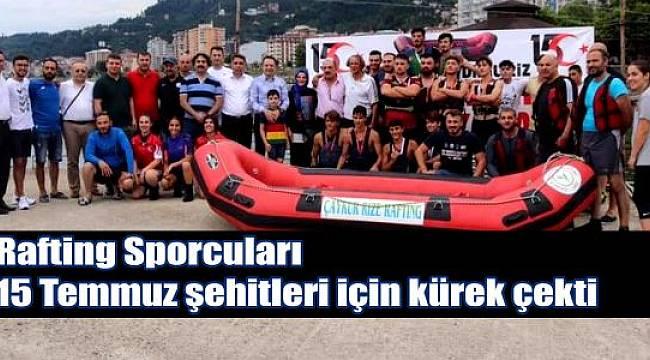 Rafting Sporcuları 15 Temmuz şehitleri için kürek çekti.