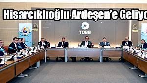 TOBB Başkanı Rifat Hisarcıklıoğlu Ardeşen'e Geliyor