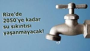 Rize 2050'ye kadar su sıkıntısı yaşamayacak!