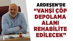 """ARDEŞEN'DE """"vahşi çöp depolama alanı rehabilite edilecek"""""""