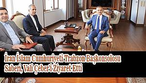 İran İslam Cumhuriyeti Trabzon Başkonsolosu Saberi, Vali Çeber'i Ziyaret Etti