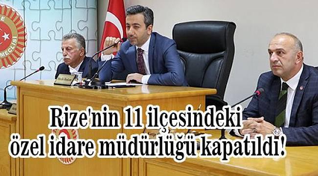 Rize'nin 11 ilçesindeki özel idare müdürlüğü kapatıldı!