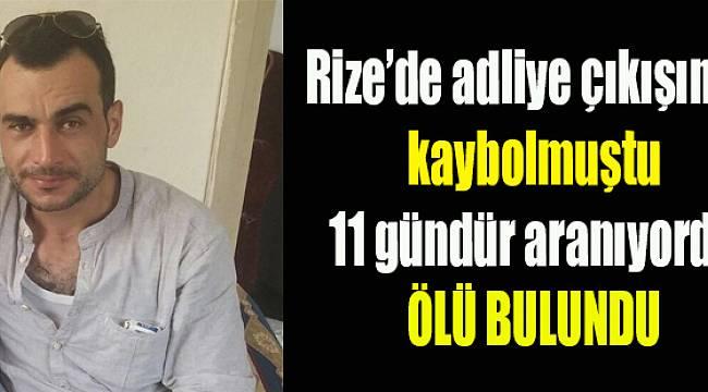 Rize'de 11 Gündür Kayıptı. Ölü Bulundu