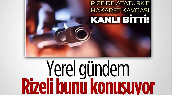 Rize'de Atatürk'e hakaret eden şahıs ayağından vuruldu