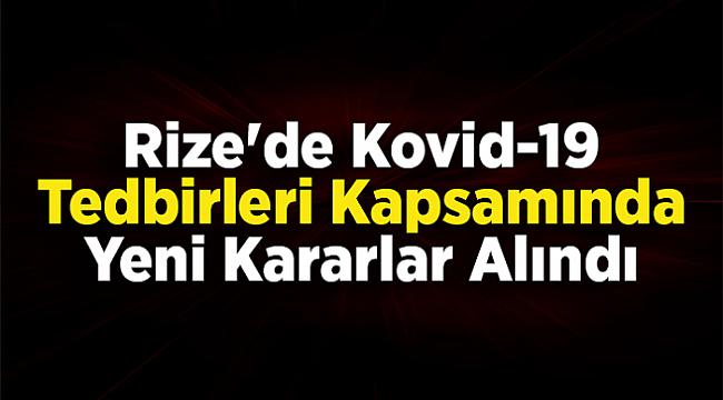 Rize'de Kovid-19 Tedbirleri Kapsamında Yeni Kararlar Alındı